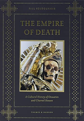 9780500251782: The Empire of Death: A Cultural History of Ossuaries and Charnel Houses