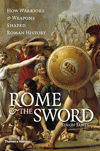 9780500251829: Rome & The Sword: How Warriors & Weapons Shaped Roman History