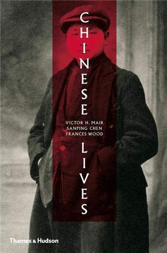 Chinese Lives: The People Who Made a: Mair, Victor H.,