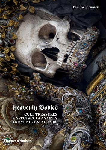 9780500251959: Heavenly Bodies: Cult Treasures and Spectacular Saints from the Catacombs