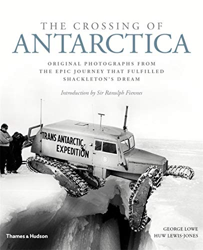 The Crossing of Antarctica: Original Photographs from the Epic Journey That Fulfilled Shackleton s Dream