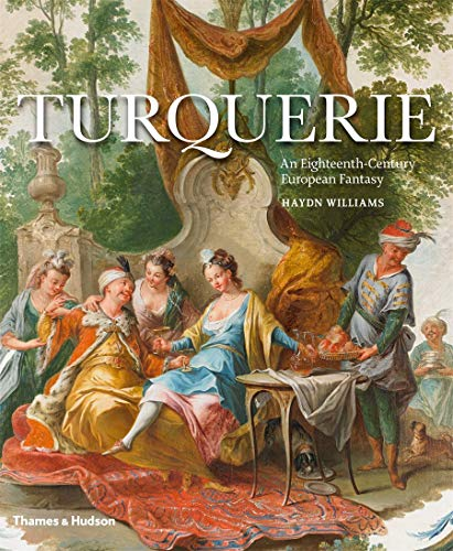 Turquerie - an Eighteenth-Century European Fantasy