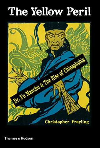 9780500252079: The Yellow Peril: Dr Fu Manchu & The Rise of Chinaphobia