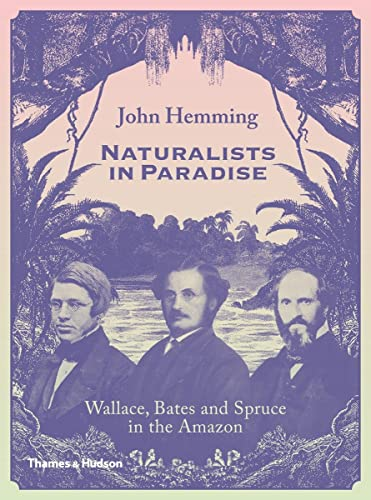 9780500252109: Naturalists in Paradise: Wallace, Bates and Spruce in the Amazon