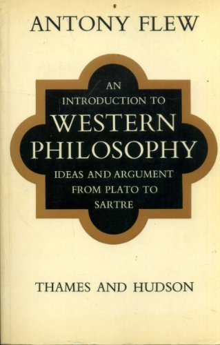 An introduction to Western philosophy: ideas and srgument from Plato to Sartre (0500270139) by Antony FLEW