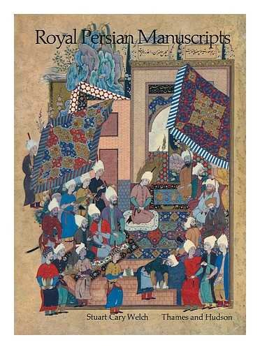 Royal Persian Manuscripts: Welch, Stuart Cary