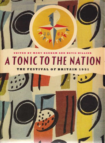 Tonic to the Nation: Festival of Britain,: Bevis Hillier, Mary