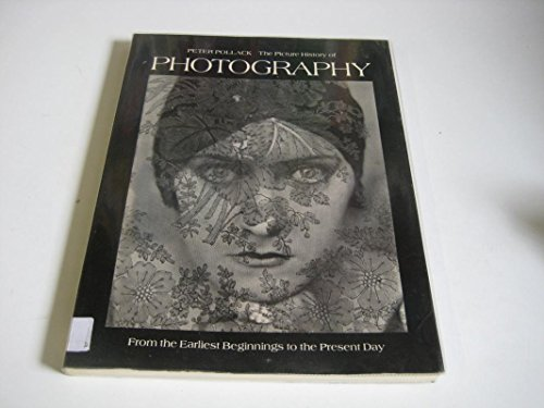 The picture history of photography: From the: Pollack, Peter