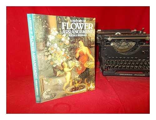 A History of Flower Arrangement: Berrall, Julia S.