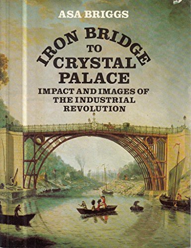 9780500271551: Iron Bridge to Crystal Palace: Impact and Images of the Industrial Revolution