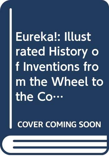 9780500271568: Eureka!: Illustrated History of Inventions from the Wheel to the Computer