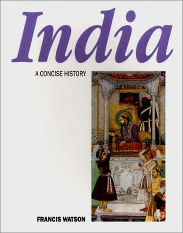 India: A Concise History: Watson, Francis