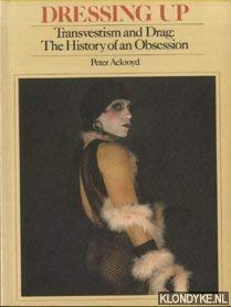 Dressing Up: Transvestism and Drag - The History of an Obsession: Peter Ackroyd