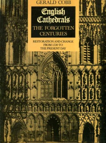 English Cathedrals: Forgotten Centuries - Restoration and Change from 1530 to the Present Day: Cobb...