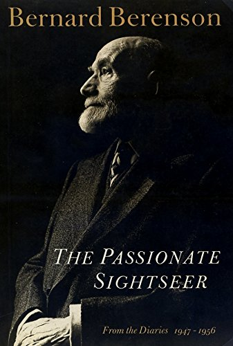 The Passionate Sightseer: From the Diaries, 1947-1956: Bernard Berenson