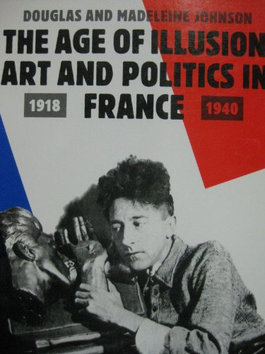 9780500274842: The Age of Illusion: Art and Politics in France, 1918-40