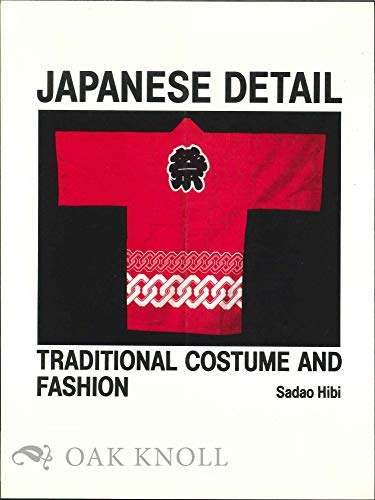 Japanese Detail. Traditional Costume and Fashion.: Sadao Hibi.