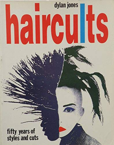 Haircults: Fifty Years of Styles and Cuts: Jones, Dylan