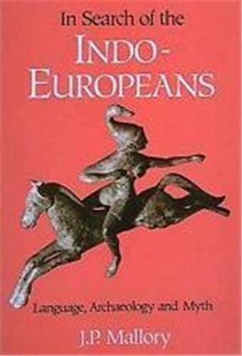 9780500276167: In Search of the Indo-Europeans: Language, Archaeology, and Myth
