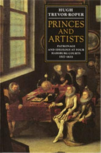 9780500276235: Princes and Artists: Patronage and Ideology at Four Habsburg Courts, 1517-1633