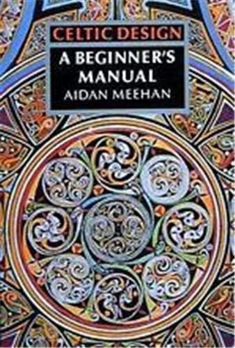 CELTIC DESIGN - A beginner's manual: MEEHAN, AIDAN