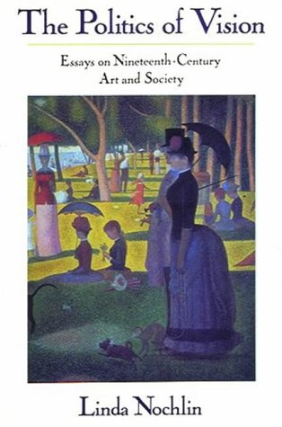 9780500276402: The Politics of Vision: Essays on Nineteenth-Century Art and Society