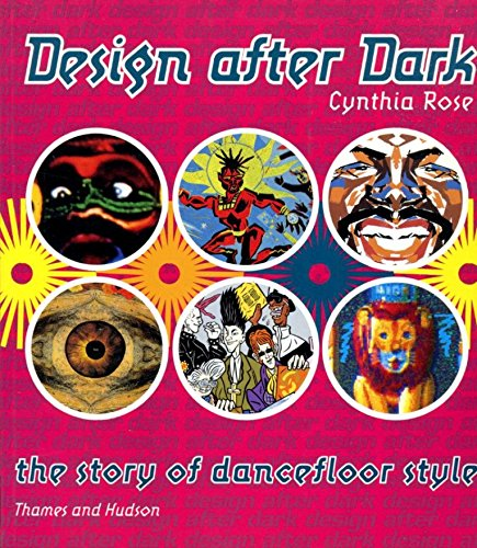 DESIGN AFTER DARK the Story of Dancefloor Style: Cynthia Rose