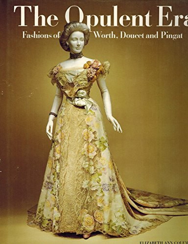 The Opulent Era: Fashions of Worth, Doucet and Pingat: Coleman, Elizabeth Ann
