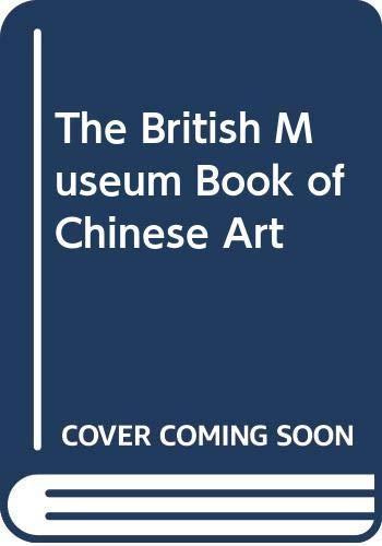 9780500277003: The British Museum Book of Chinese Art