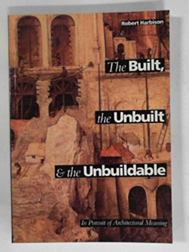 9780500277454: Built, the Unbuilt and the Unbuildable: In Pursuit of Architectural Meaning
