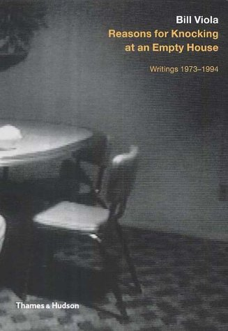 9780500278376: Bill Viola: Reasons for Knocking at an Empty House: Writings 1973-1994 (Painters & Sculptors)