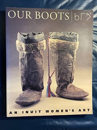 Our Boots : An Inuit Women's Art: Oakes, Jill / Riewe, Rick