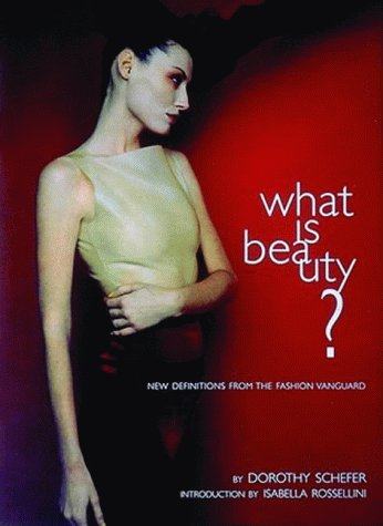 WHAT IS BEAUTY? New Definitions from the Fashion Vanguard.: Dorothy Schefer
