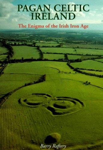 Pagan Celtic Ireland - the Enigma of the Irish Iron Age