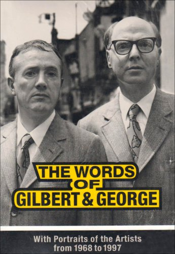 The Words of Gilbert & George With Portraits of the Artists from 1968 to 1997