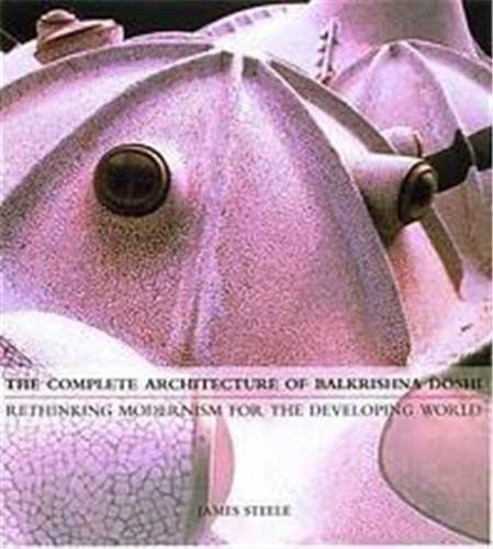 9780500280829: The Complete architecture of Balkrishna Doshi: Rethinking modernism for the developing world
