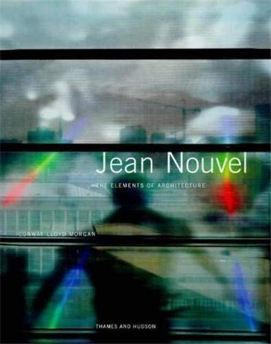 Jean Nouvel: The Elements of Architecture (Architecture/Design Series): Lloyd-Morgan, Conway