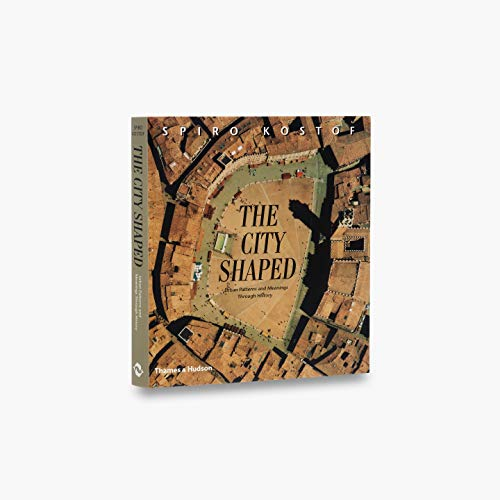 9780500280997: The City Shaped: Urban Patterns and Meanings Through History
