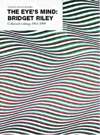 The Eye's Mind: Bridget Riley - Collected: Riley, Bridget; Kudielka,