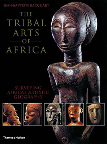 9780500282311: The Tribal Arts of Africa: Surveying Africa's Artistic Geography