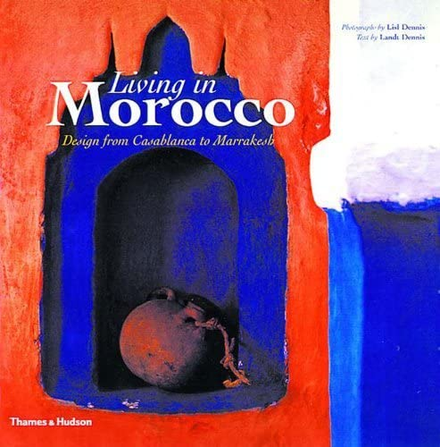 9780500282649: Living in Morocco: Design from Casablanca to Marrakesh