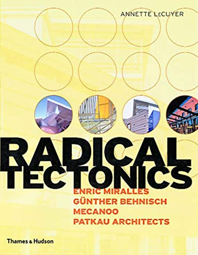 Radical Tectonics: 4x4: Gunter Behnisch, Enric Miralles,: LeCuyer, Annette