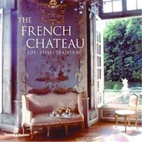 9780500282717: The French Chateau: Life, Style, Tradition