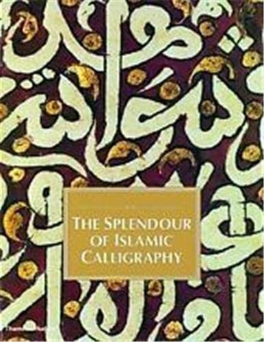 9780500282946: The Splendor of Islamic Calligraphy