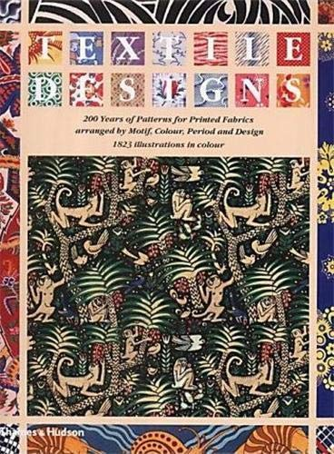 Textile Designs: 200 Years of Patterns for Printed Fabrics Arranged by Motif, Colour, Period and ...
