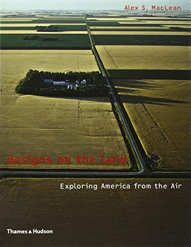 Designs on the Land. Exploring America from the Air. Photographs by Alex S. MacLean. Text by Alex...