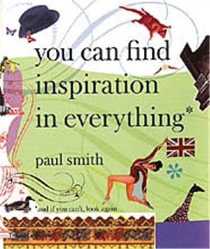 9780500284452: Paul Smith: You Can Find Inspiration in Everything - (And If You Can't, Look Again)
