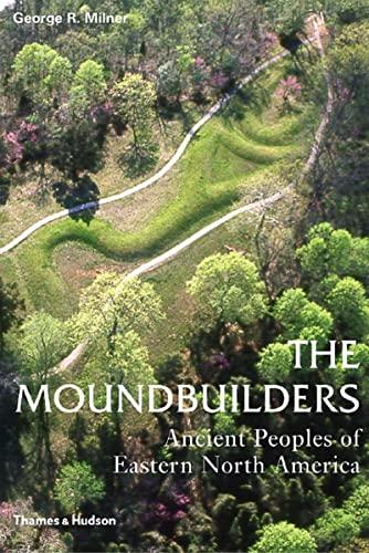 9780500284681: The Moundbuilders: Ancient Peoples of Eastern North America (Ancient Peoples and Places)
