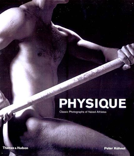 Physique : classic photographs of naked athletes: Kuhnst, Peter (1946-)