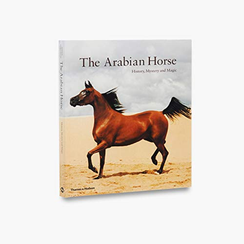 Arabian Horse (The) - History, Mystery and Magic